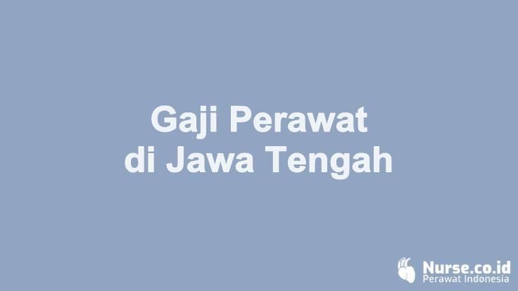 Gaji Perawat di Kota/kabupaten di Jawa Tengah- nurse.co.id