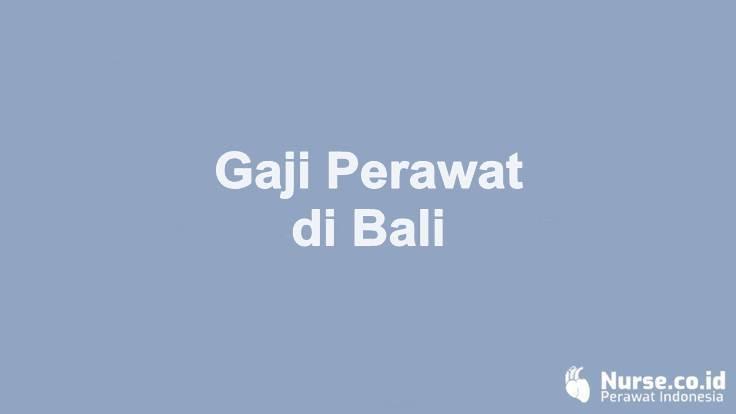 Gaji Profesi Perawat di Provinsi Bali - nurse.co.id