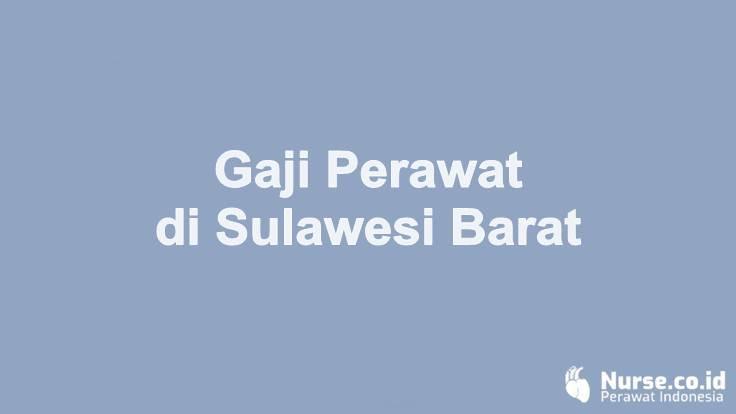 Gaji Profesi Perawat di Provinsi Sulawesi Barat - nurse.co.id