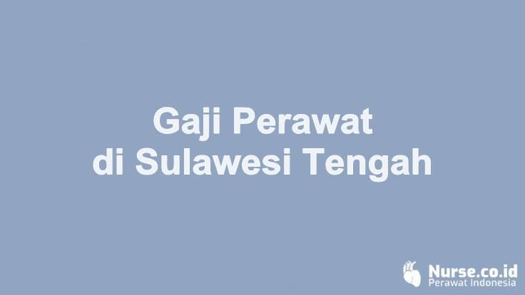 Gaji Perawat di Provinsi Sulawesi Tengah - nurse.co.id